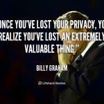 quote-Billy-Graham-once-youve-lost-your-privacy-you-realize-106712